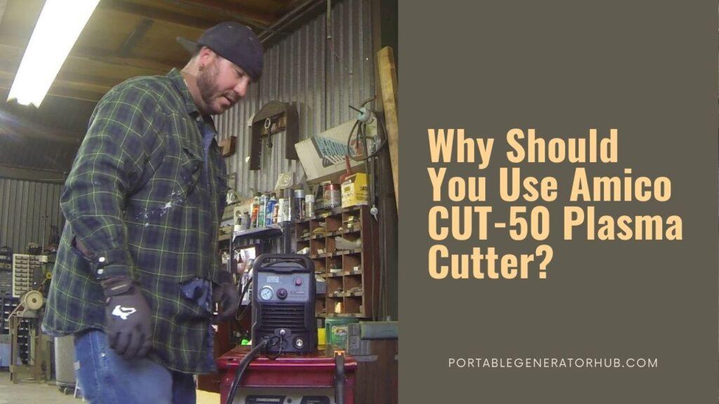 Why Should You Use Amico CUT-50 Plasma Cutter