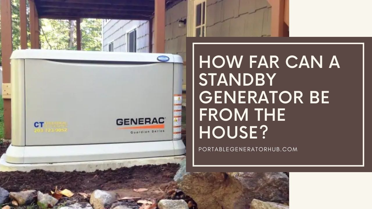How Far Can a Standby Generator Be from The House