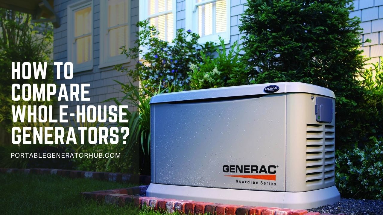 How To Compare Whole-House Generators