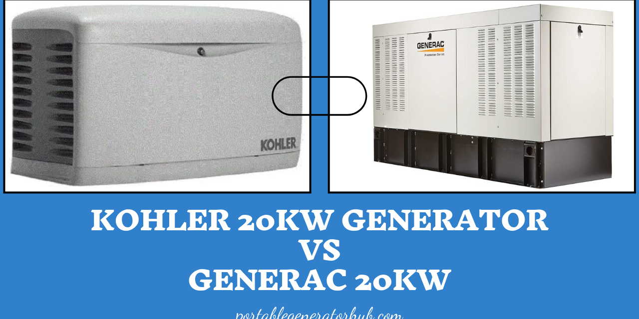 Kohler 20kW Generator Vs Generac 20kW – Which Is Right for You?