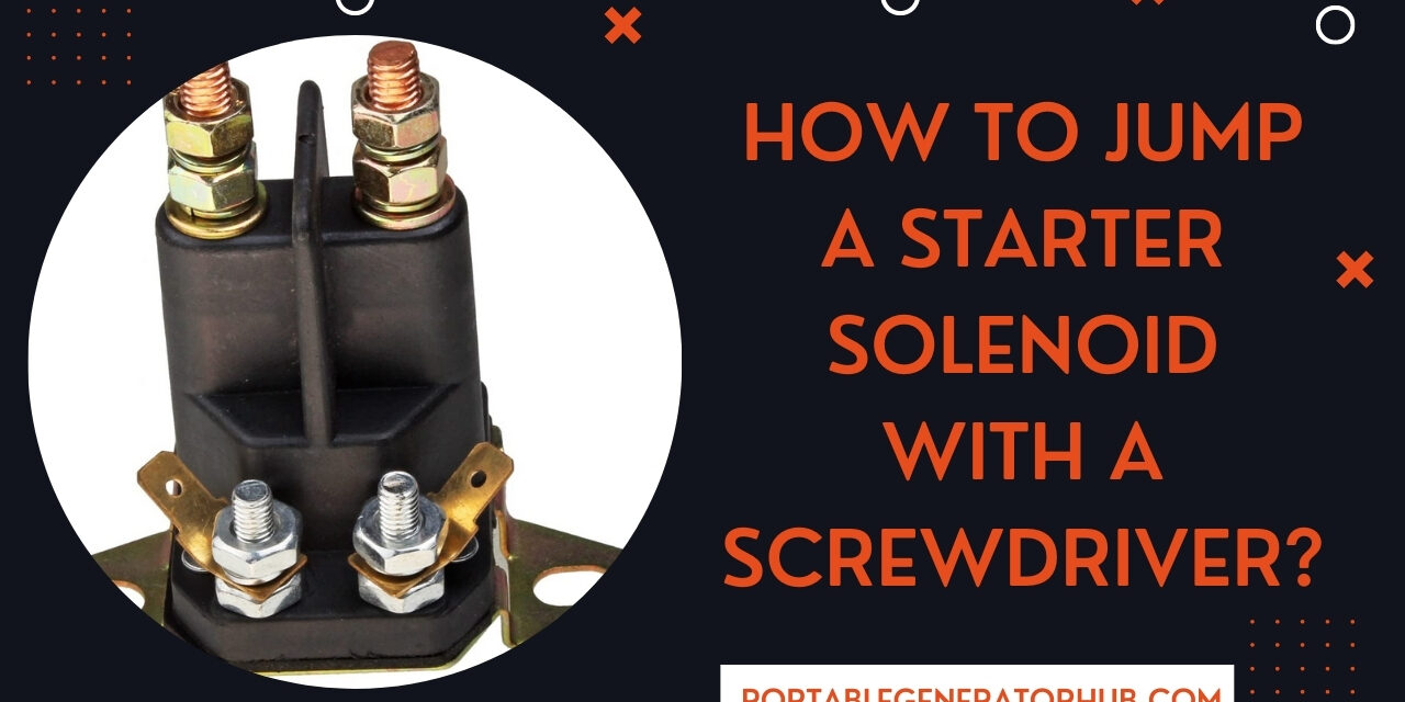 How To Jump A Starter Solenoid With A Screwdriver? 7 Easy Steps